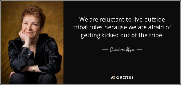quote-we-are-reluctant-to-live-outside-tribal-rules-because-we-are-afraid-of-getting-kicked-caroline-myss-70-86-85
